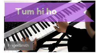 Tum Hi Ho - Aashique 2 - Piano Cover (Unplugged) - Incredible Improvisation - FingerSmith