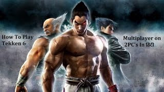 How to play Tekken 6 Multiplayer on 2 PC