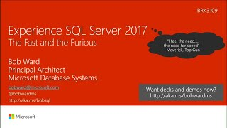 Experience Microsoft SQL Server 2017: The fast and the furious - BRK3109