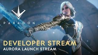 Paragon Developer Live Stream - Aurora Launch