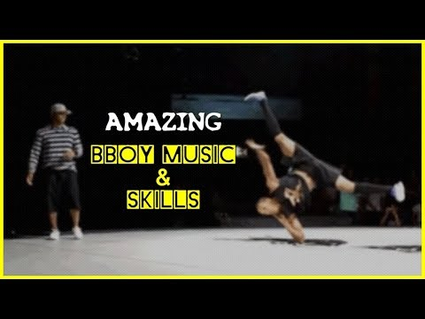 10 AMAZING Bboy Battle Songs ★ Next Level Dance Skills ★