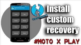 Install Custom Recovery On Moto X play (100% - no root )