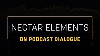 Using Nectar Elements on Podcast Dialogue