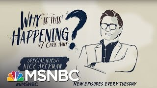 Chris Hayes Podcast With Nick Akerman | Why Is This Happening? - Ep 21 | MSNBC