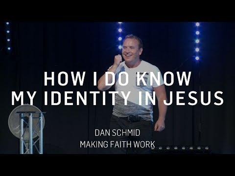 How do I know my identity in Jesus Christ | Dan Schmid