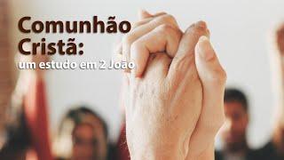Comunhão Cristã: Um estudo em 2 João