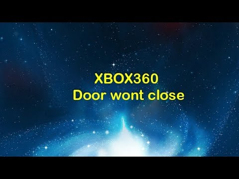 Xbox360 Door Wont Close