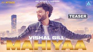 Vishal Gill MAHIYAA [ Teaser ] | Art ATTACK | Viraj Joshi | New Punjabi Song 2018