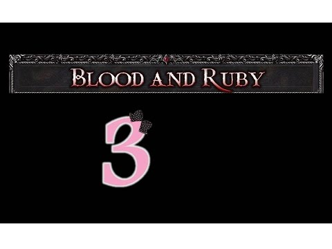 Blood and Ruby - Ep3 - w/Wardfire