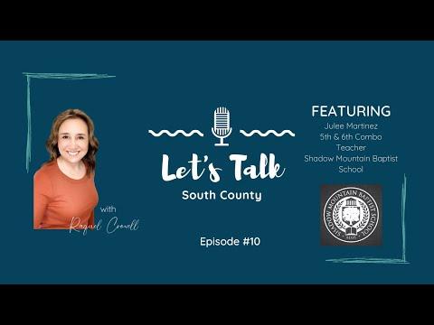 Let's Talk South County Episode #10 Julee Martinez with Shadow Mountain Baptist School