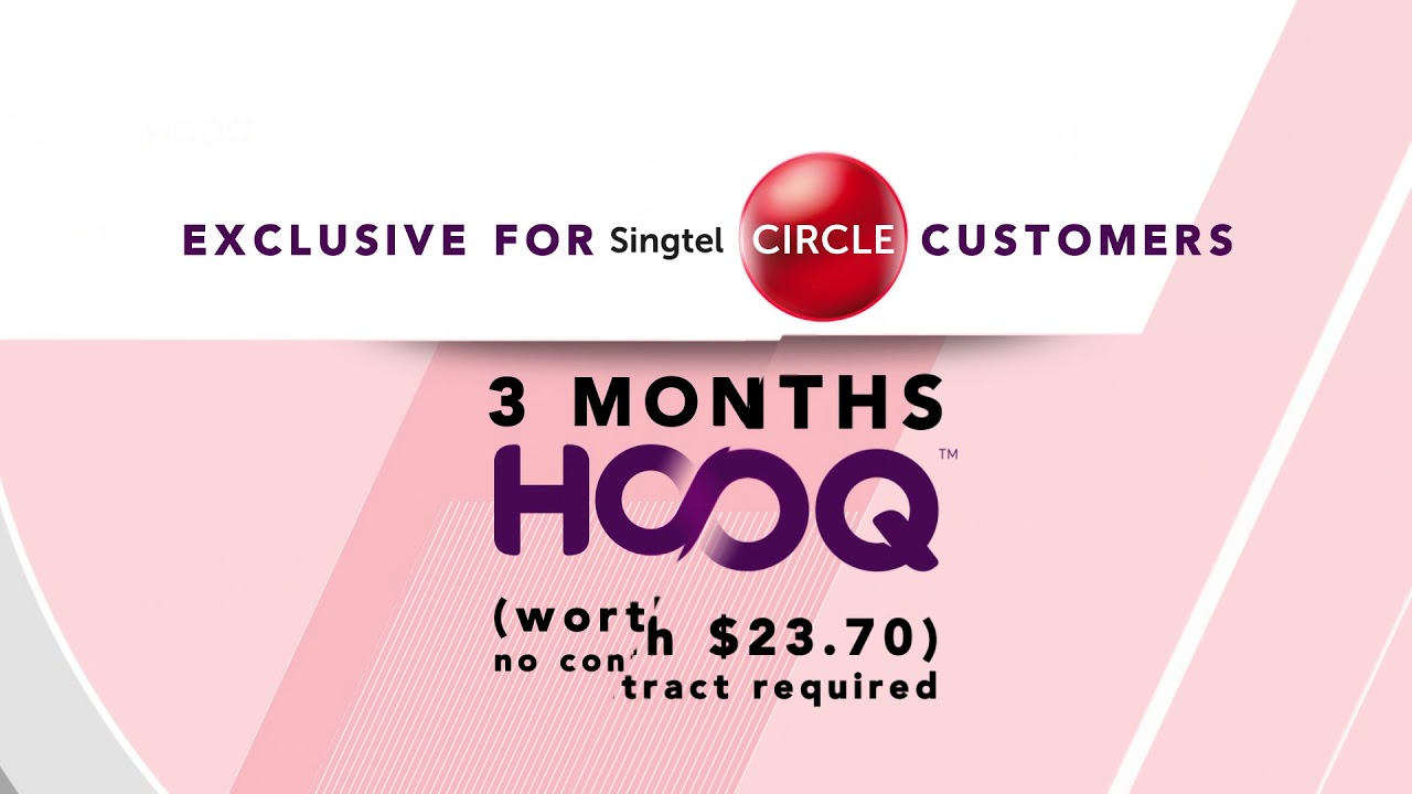Singtel Circle Exclusive - Enjoy 3 months of HOOQ on us! No contract  required