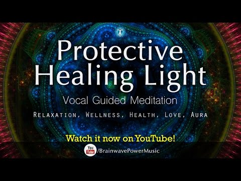 "Guided Meditation For Positive Energy ""Protective Healing Light"" - Relaxation, Wellness, Love, Aura"