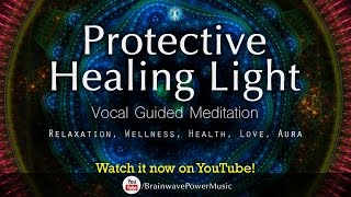 """Guided Meditation For Positive Energy """"Protective Healing Light"""" - Relaxation, Wellness, Love, Aura"""