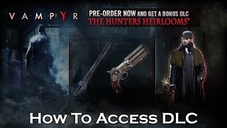 Vampyr - How To Access The Hunters Heirlooms DLC
