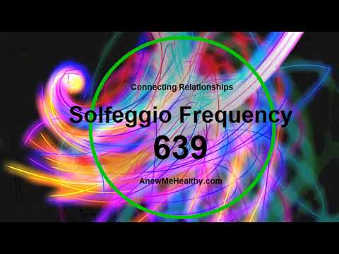 Solfeggio Frequency 639 Hz - Peace: Connecting, Relationships, Forgiveness  & Communication