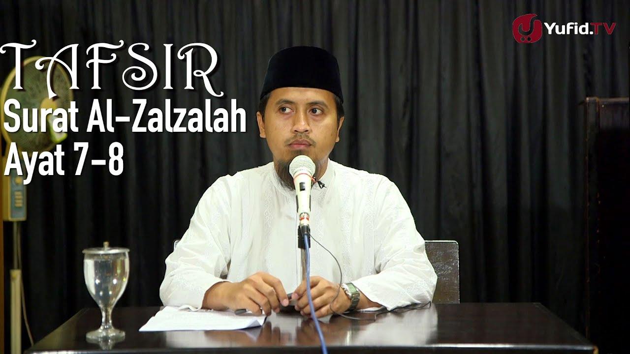 Kajian Tafsir Al Quran Tafsir Surat Al Zalzalah Ayat 7 Dan 8 Ustadz Abdullah Zaen Ma