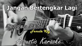 Kangen band - Jangan bertengkar Lagi (Acoustic Karaoke) Female key