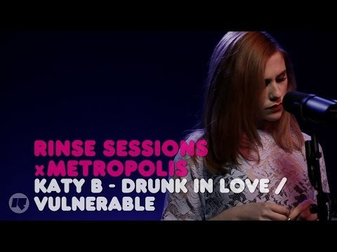 Katy B - Drunk In Love / Vulnerable (Cover) — Rinse Sessions x Metropolis