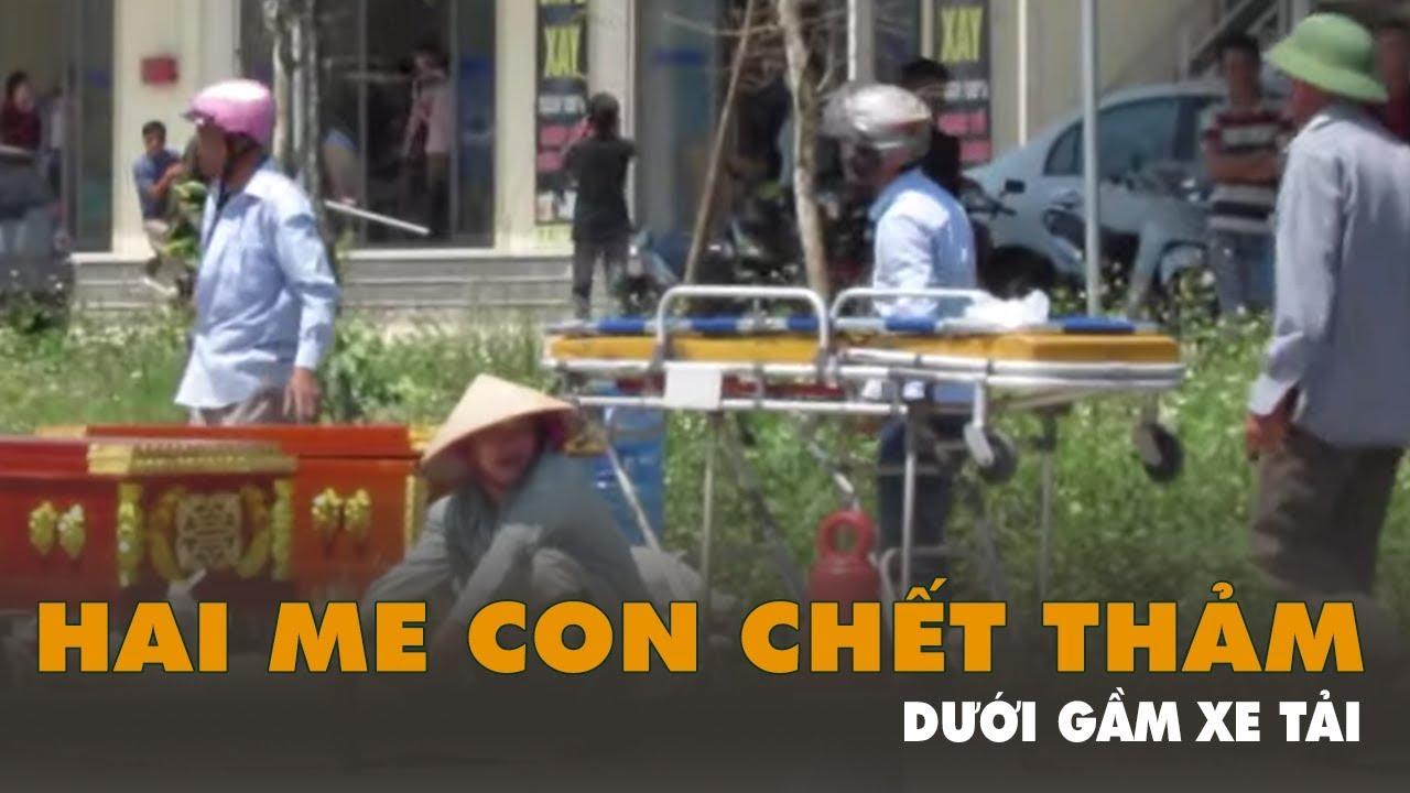 Hai mẹ con chết thảm dưới gầm xe tải tại Hưng Yên – Nghệ An