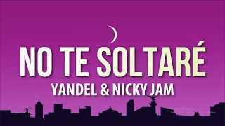 Yandel x Nicky Jam - No Te Soltaré (Letra/Lyrics)