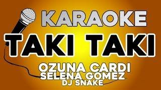 Taki Taki - Dj Snake Selena Gomez Ozuna Cardi KARAOKE con LETRA