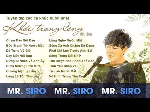 Tuyển tập các ca khúc buồn nhất của Mr. Siro – Khóc trong lòng không nói ra mới xót xa