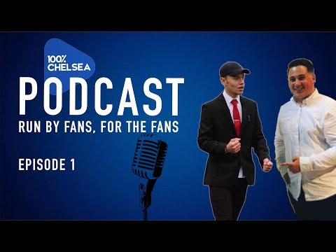 THE 100 PERCENT CHELSEA PODCAST #1|| RUN BY FANS, FOR FANS