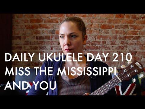 Miss the Mississippi and You ukulele cover : Daily Ukulele DAY 210