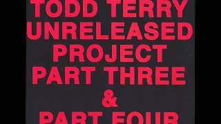 Todd Terry   Unreleased Project part 3 & part 4