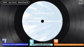 Jesus Gonsev - Natural Deep (Original Mix)     TKR001     Troubled Kids Records@2008
