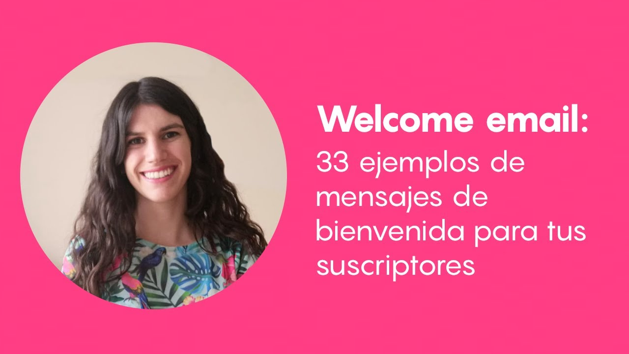 Welcome email: ejemplos de mensajes de bienvenida para tus suscriptores