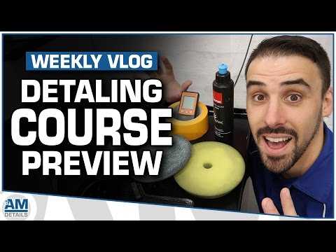 Car Detailing Course Preview - Training, Tips and Tricks Vlog