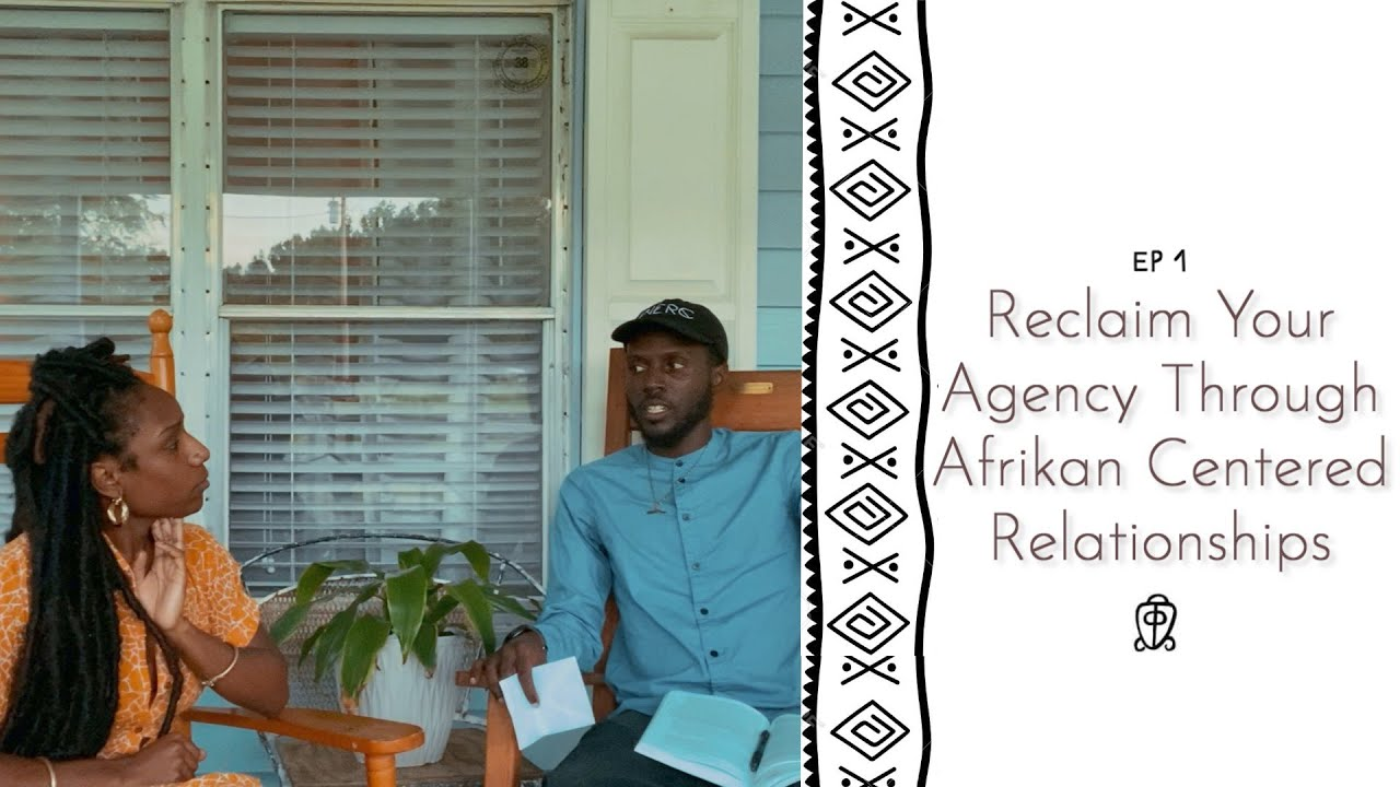 Reclaim Your Agency Through Afrikan Centered Relationships