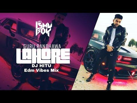Lahore - Guru Randhawa (EDM VIBES MIX) DJ Hitu - VFX Ishu Boy