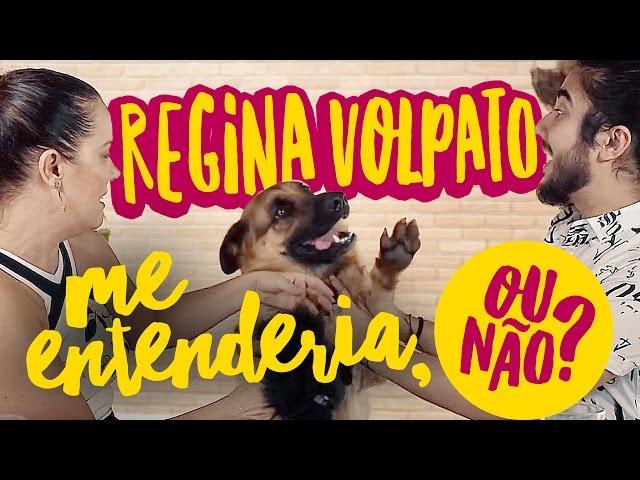 Regina Volpato me entenderia, ou não?