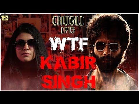 WTF Kabir Singh | SnG: Chugli - Ep 15