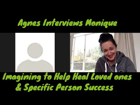 Agnes Interviews Monique Imagining Help to Heal Loved Ones & Specific Person Success