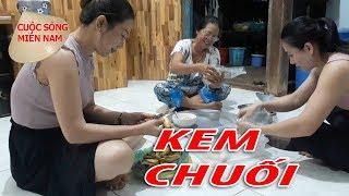 LÀM KEM CHUỐI NGON QUÁ DỄ - Cuộc Sống Miền Nam  Nam Việt   VietNam Travel - Food