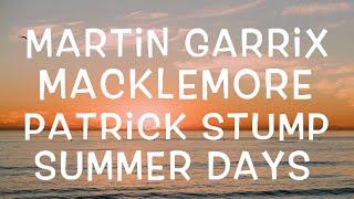 Martin Garrix feat. Macklemore & Patrick Stump of Fall Out Boy - Summer Days Lyrics