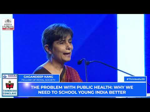 ThinKEDU 2020 - Problem with Public Health,Why we need to school Young India better, Gagandeep Kang