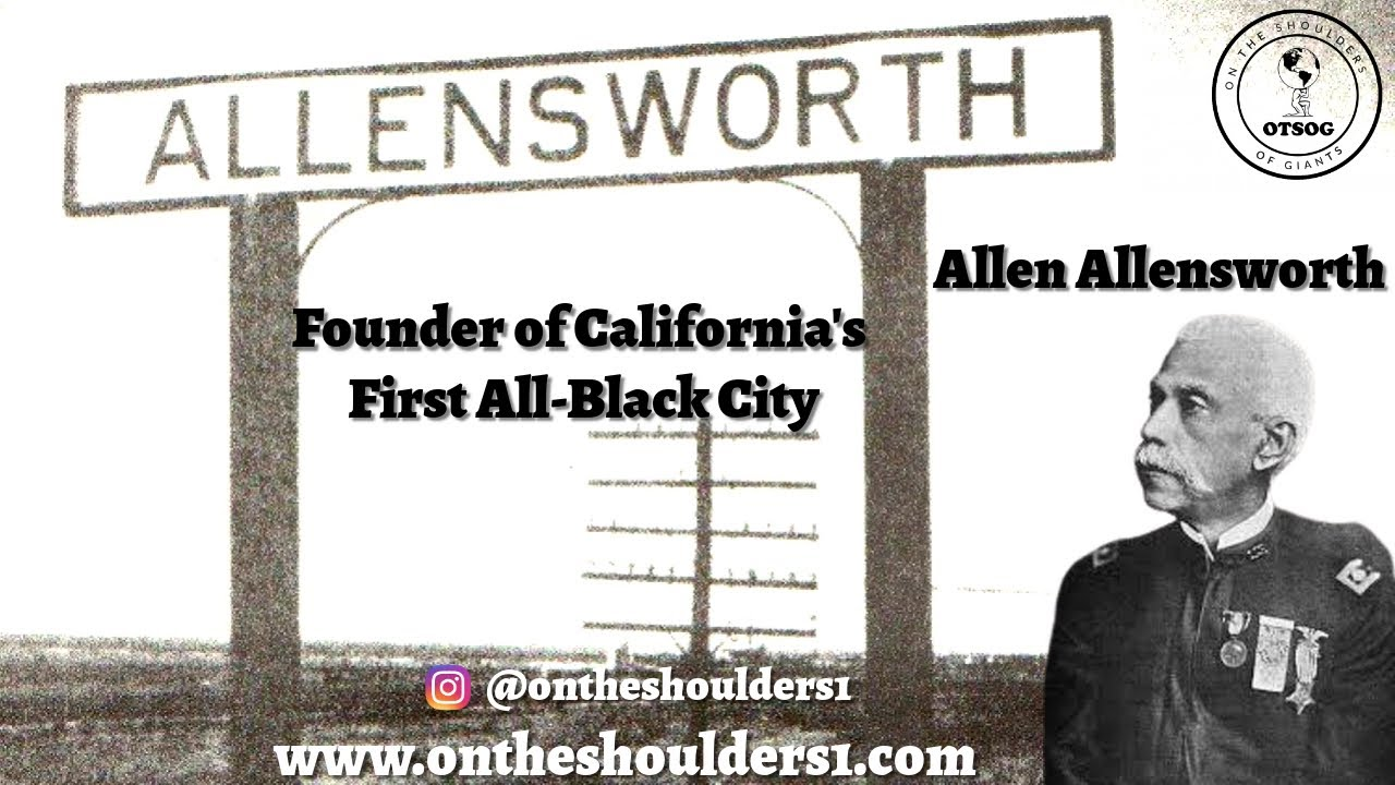 The Black Man Who Created An All-Black Self-Sufficient City In California: Allen Allensworth