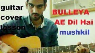 Bulleya - Ae Dil Hai Mushkil - COMPLETE GUITAR COVER LESSON CHORDS - Ranbir,Anushka,Pritam,aishwarya