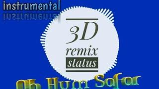 Oh Hum Safar //  instrumental // 3D Remix Status