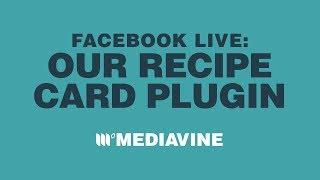 Our Recipe Card Plugin | Mediavine Facebook Live
