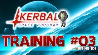 Kerbal Space Program - Training #03 - Orbiting 101