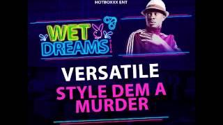 Versatile - Style Dem A Murdah (Wet Dreams Riddim) - March 2016
