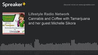 Cannabis and Coffee with Tamarijuana and her guest Michelle Sikora