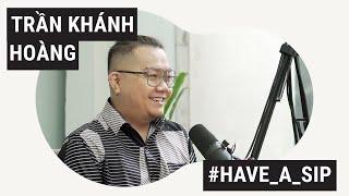 Trần Khánh Hoàng - Nhà Biên kịch nổi tiếng từ phim hài đến kinh dị [Have A Sip Podcast Ep.7]