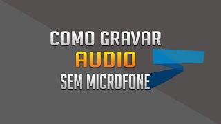 Como Gravar um vídeo com Audio Sem Microfone no Pc