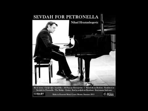 Sto te nema - Nihad Hrustanbegovic - 4th solo album Sevdah for Petronella - 2013